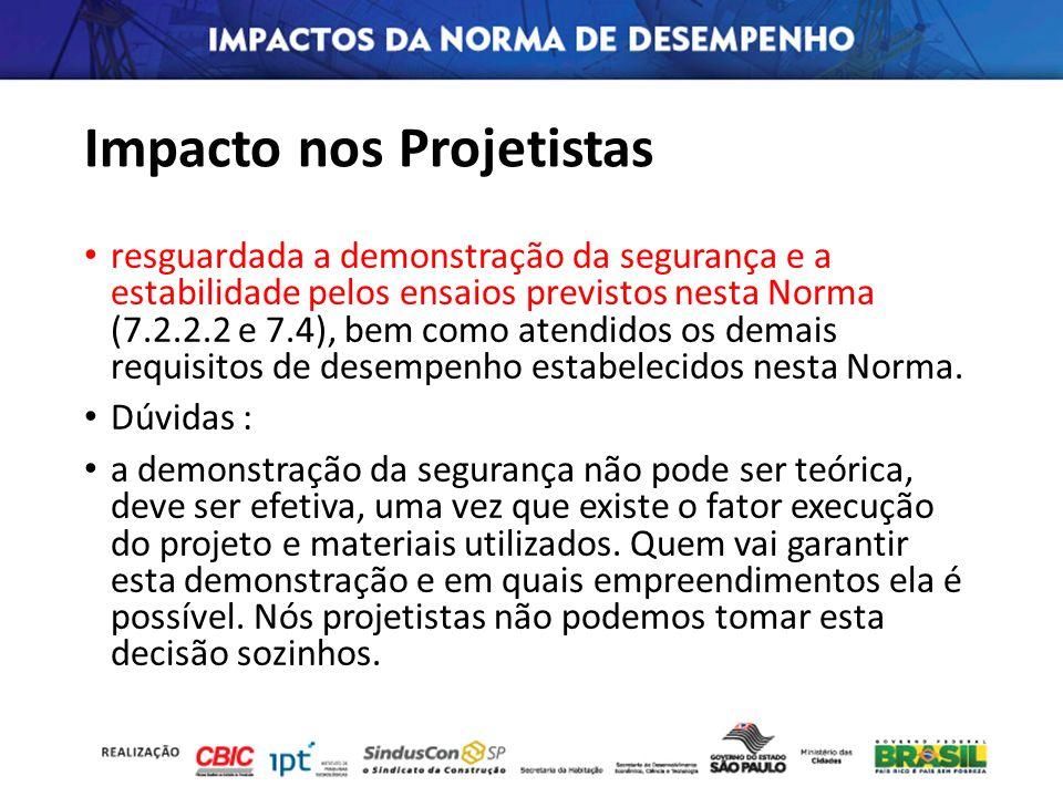 Impacto nos Projetistas resguardada a demonstração da segurança e a estabilidade pelos ensaios previstos nesta Norma (7.2.2.2 e 7.4), bem como atendid
