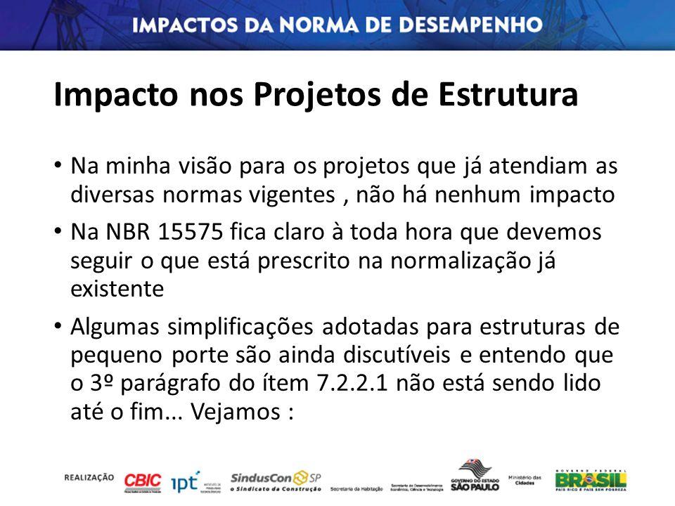 Impacto nos Projetos de Estrutura Na minha visão para os projetos que já atendiam as diversas normas vigentes, não há nenhum impacto Na NBR 15575 fica