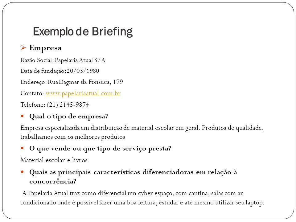 Exemplo de Briefing Empresa Razão Social: Papelaria Atual S/A Data de fundação:20/03/1980 Endereço: Rua Dagmar da Fonseca, 179 Contato: www.papelariaa