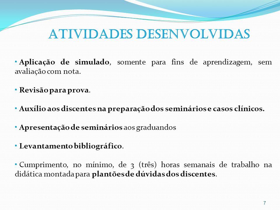 7 Aplicação de simulado, somente para fins de aprendizagem, sem avaliação com nota. Revisão para prova. Auxílio aos discentes na preparação dos seminá