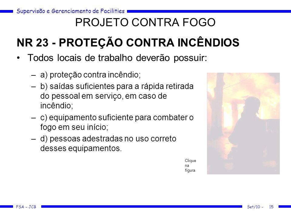 Supervisão e Gerenciamento de Facilities FSA – JCB PROJETO CONTRA FOGO NR 23 - PROTEÇÃO CONTRA INCÊNDIOS Todos locais de trabalho deverão possuir: Set