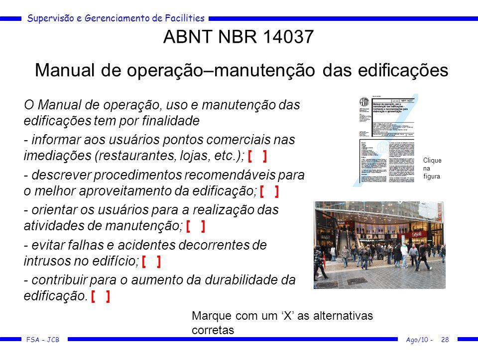 Supervisão e Gerenciamento de Facilities FSA – JCB ABNT NBR 14037 O Manual de operação, uso e manutenção das edificações tem por finalidade - informar