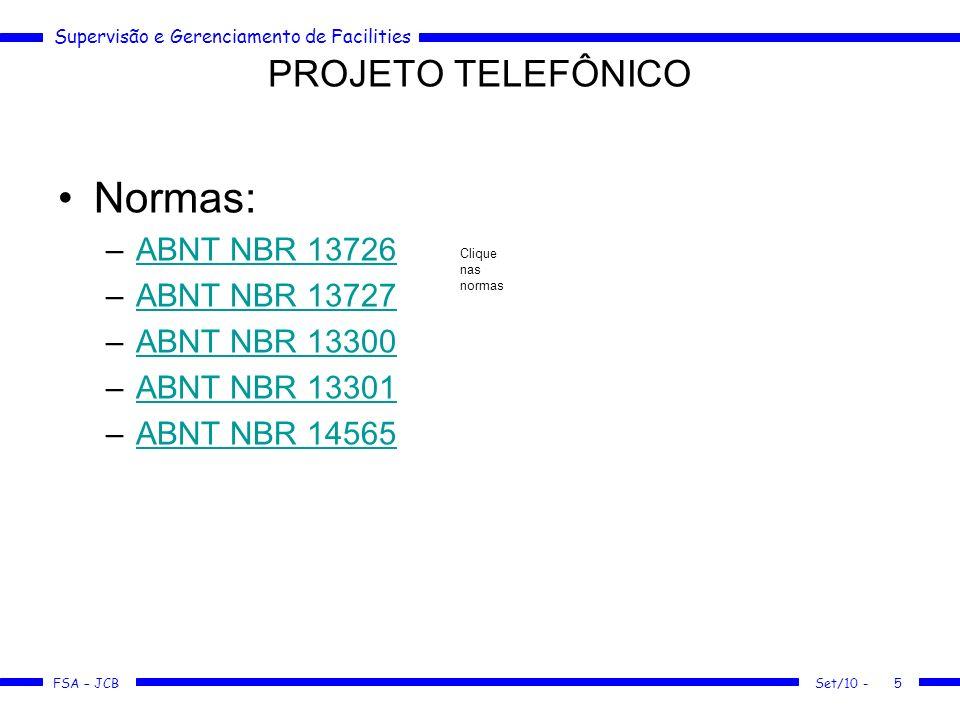 Supervisão e Gerenciamento de Facilities FSA – JCB Set/10 -5 Normas: –ABNT NBR 13726ABNT NBR 13726 –ABNT NBR 13727ABNT NBR 13727 –ABNT NBR 13300ABNT N