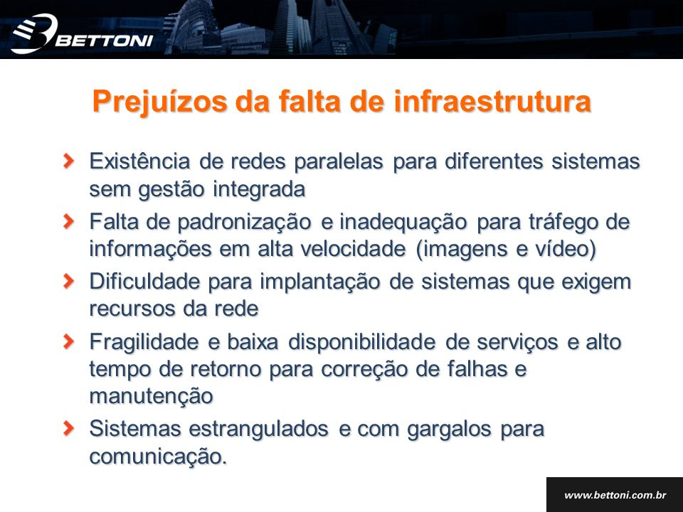 Prejuízos da falta de infraestrutura Existência de redes paralelas para diferentes sistemas sem gestão integrada Falta de padronização e inadequação p