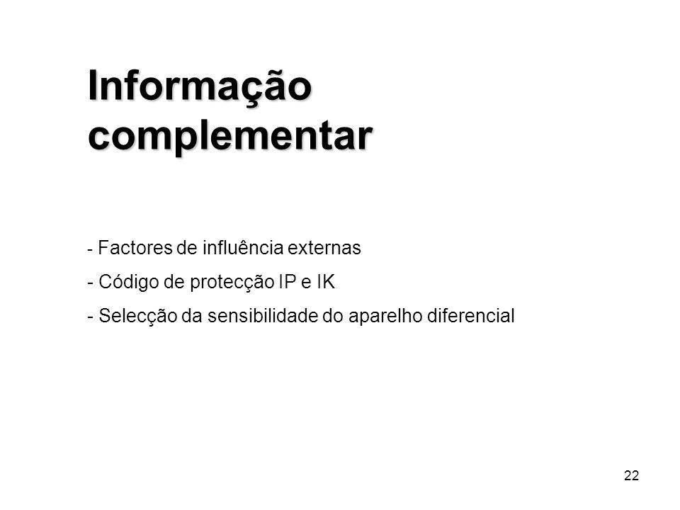22 Informação complementar - Factores de influência externas - Código de protecção IP e IK - Selecção da sensibilidade do aparelho diferencial