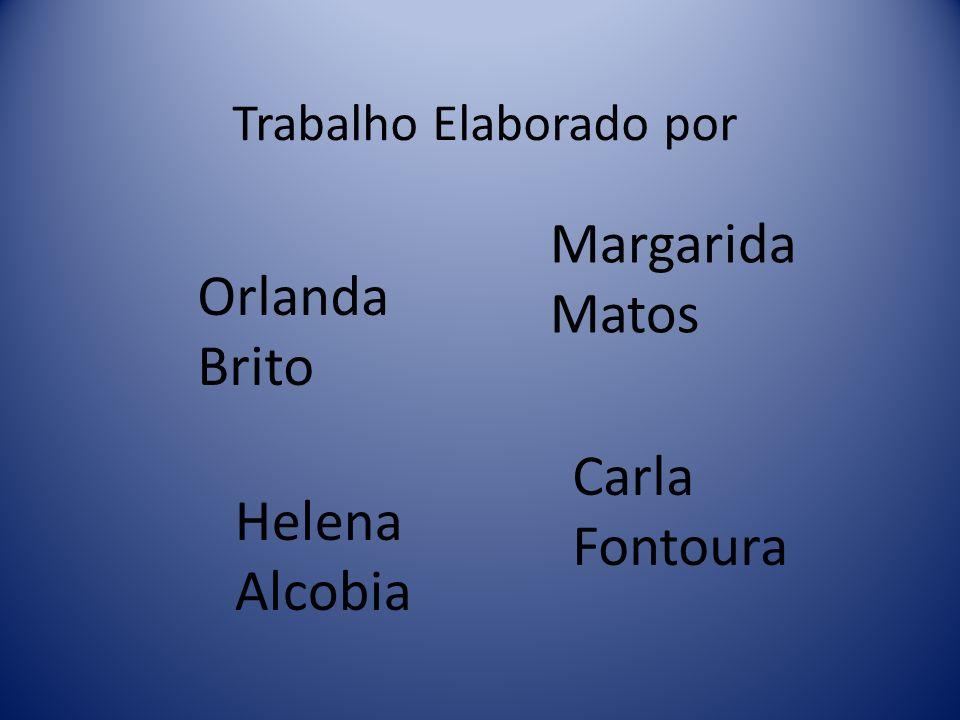 Trabalho Elaborado por Orlanda Brito Margarida Matos Carla Fontoura Helena Alcobia