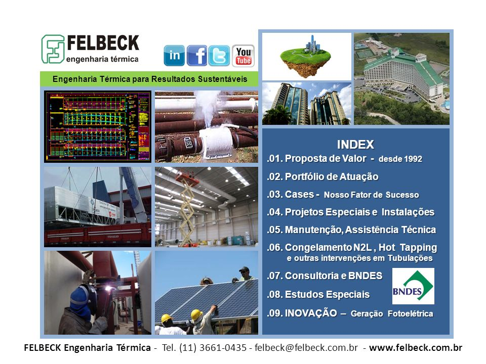 Engenharia Térmica para Resultados Sustentáveis FELBECK Engenharia Térmica - Tel. (11) 3661-0435 - felbeck@felbeck.com.br - www.felbeck.com.br INDEX.0