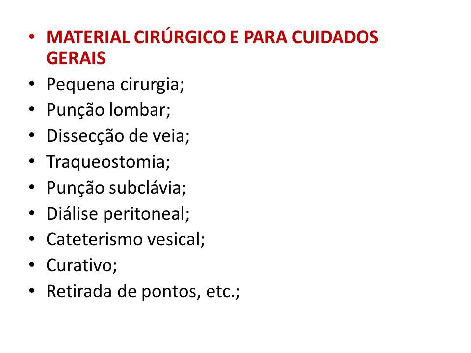MATERIAL CIRÚRGICO E PARA CUIDADOS GERAIS Pequena cirurgia; Punção lombar; Dissecção de veia; Traqueostomia; Punção subclávia; Diálise peritoneal; Cat