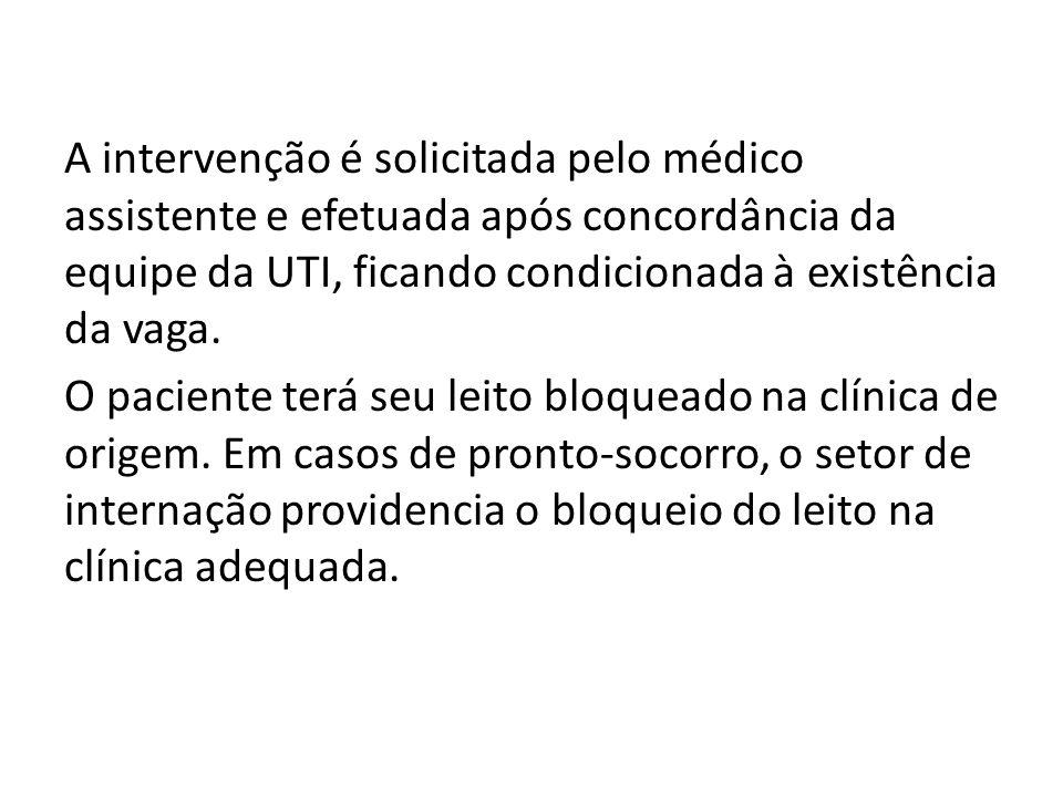 A intervenção é solicitada pelo médico assistente e efetuada após concordância da equipe da UTI, ficando condicionada à existência da vaga. O paciente