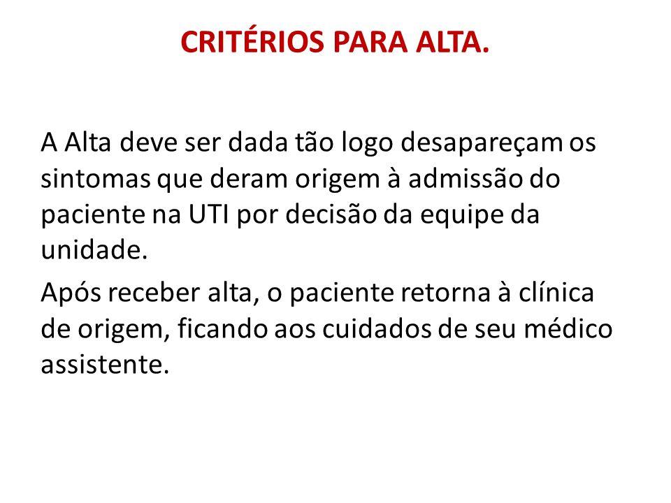 CRITÉRIOS PARA ALTA. A Alta deve ser dada tão logo desapareçam os sintomas que deram origem à admissão do paciente na UTI por decisão da equipe da uni