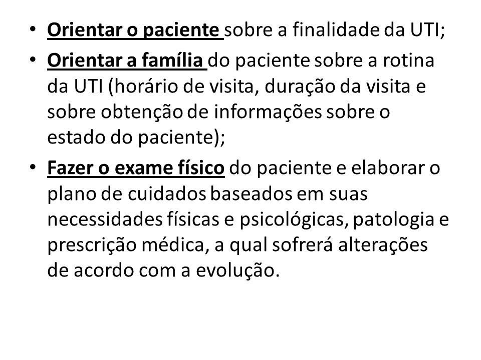 Orientar o paciente sobre a finalidade da UTI; Orientar a família do paciente sobre a rotina da UTI (horário de visita, duração da visita e sobre obte