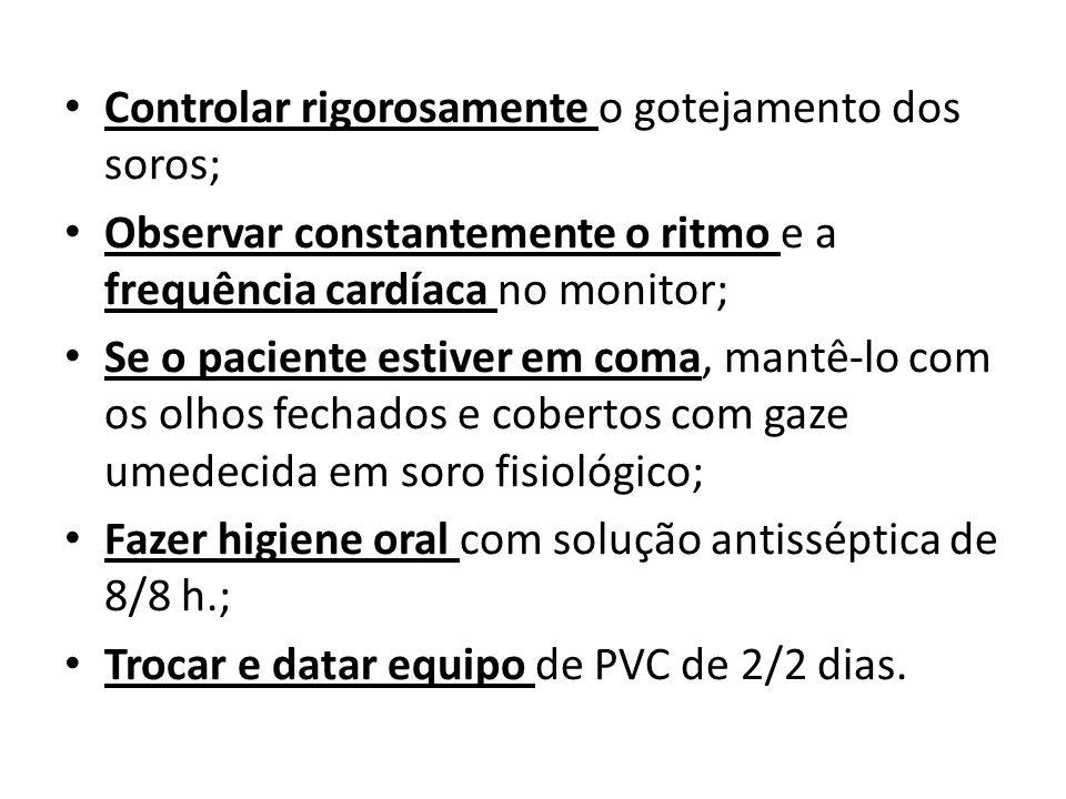 Controlar rigorosamente o gotejamento dos soros; Observar constantemente o ritmo e a frequência cardíaca no monitor; Se o paciente estiver em coma, ma