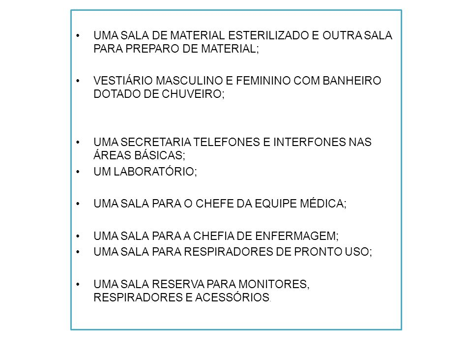 UMA SALA DE MATERIAL ESTERILIZADO E OUTRA SALA PARA PREPARO DE MATERIAL; VESTIÁRIO MASCULINO E FEMININO COM BANHEIRO DOTADO DE CHUVEIRO; UMA SECRETARI
