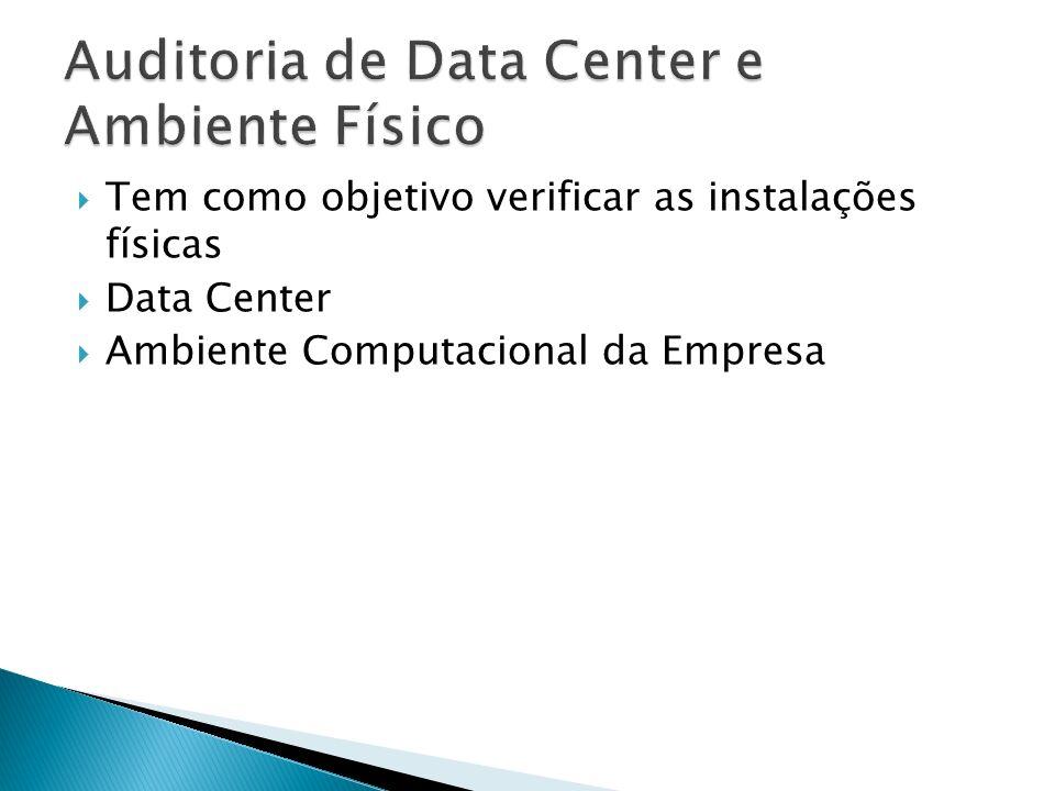 Tem como objetivo verificar as instalações físicas Data Center Ambiente Computacional da Empresa