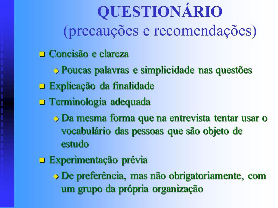 QUESTIONÁRIO (vantagens e desvantagens) Vantagens: Vantagens: Permite a obtenção de informações enquanto outras atividades são realizadas Permite a ob
