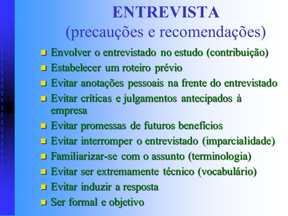 ENTREVISTA (vantagens e desvantagens) Vantagens: Vantagens: Maior abertura para os entrevistados (anonimato) Maior abertura para os entrevistados (ano