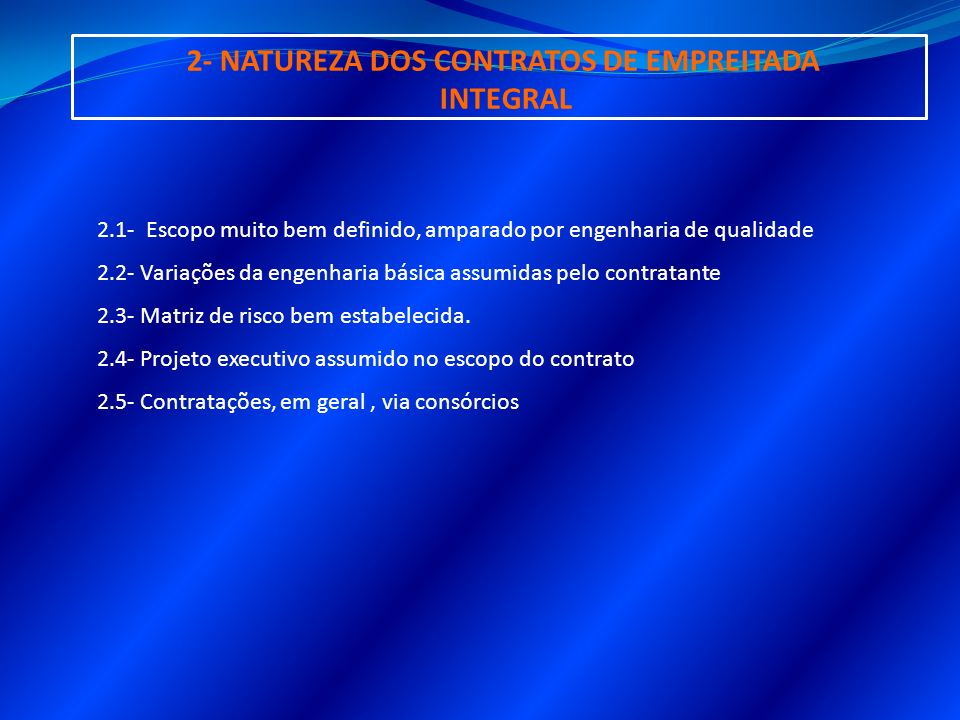 2- NATUREZA DOS CONTRATOS DE EMPREITADA INTEGRAL 2.1- Escopo muito bem definido, amparado por engenharia de qualidade 2.2- Variações da engenharia bás