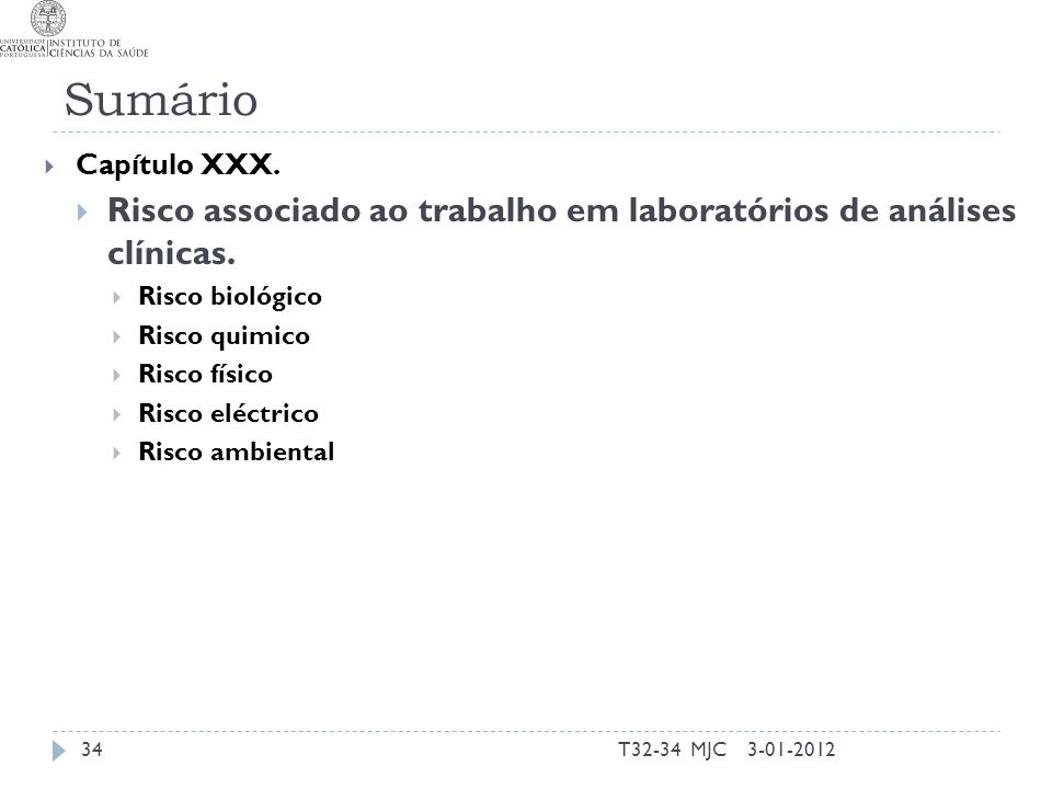 Sumário T32-34 MJC34 Capítulo XXX. Risco associado ao trabalho em laboratórios de análises clínicas. Risco biológico Risco quimico Risco físico Risco