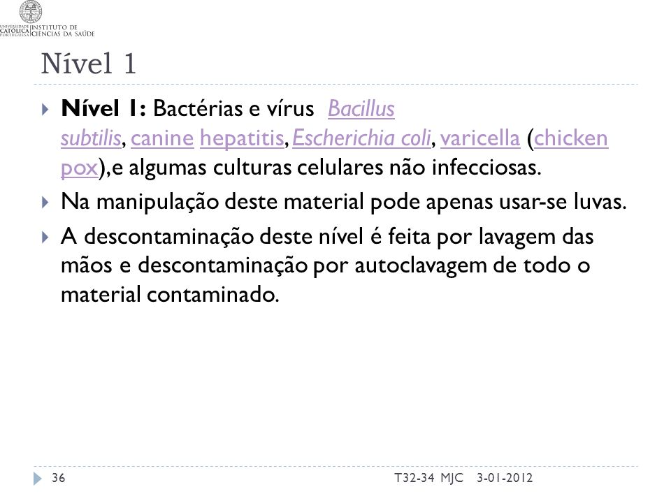 Nível 1 Nível 1: Bactérias e vírus Bacillus subtilis, canine hepatitis, Escherichia coli, varicella (chicken pox),e algumas culturas celulares não inf