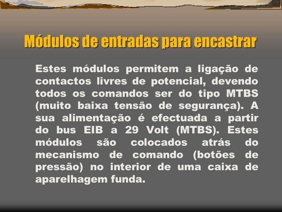Módulos de entradas para encastrar Estes módulos permitem a ligação de contactos livres de potencial, devendo todos os comandos ser do tipo MTBS (muit