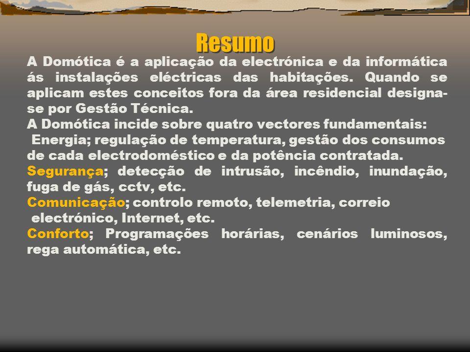 Resumo A Domótica é a aplicação da electrónica e da informática ás instalações eléctricas das habitações. Quando se aplicam estes conceitos fora da ár