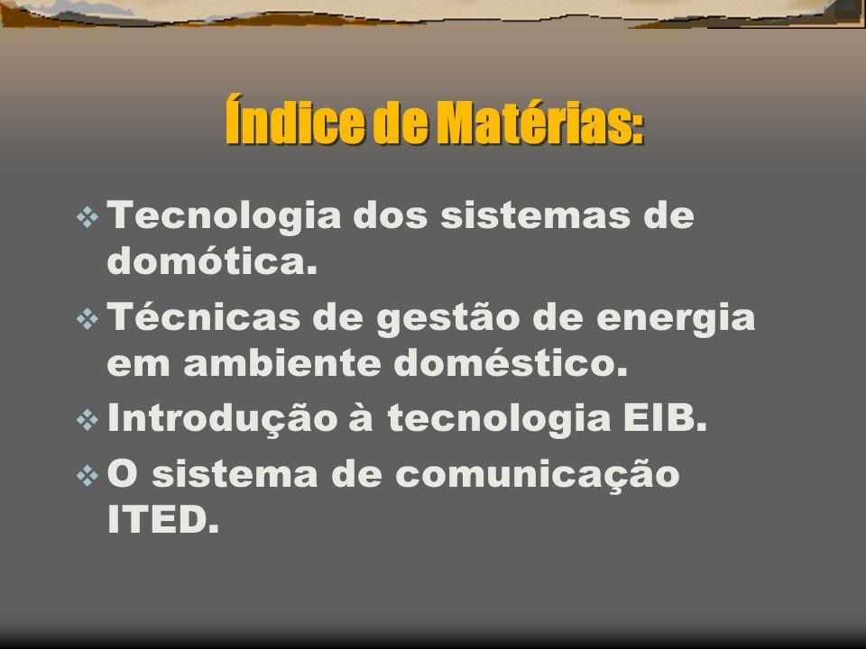 Índice de Matérias: Tecnologia dos sistemas de domótica. Técnicas de gestão de energia em ambiente doméstico. Introdução à tecnologia EIB. O sistema d