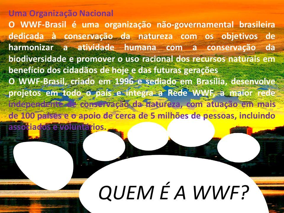QUEM É A WWF? Uma Organização Nacional O WWF-Brasil é uma organização não-governamental brasileira dedicada à conservação da natureza com os objetivos