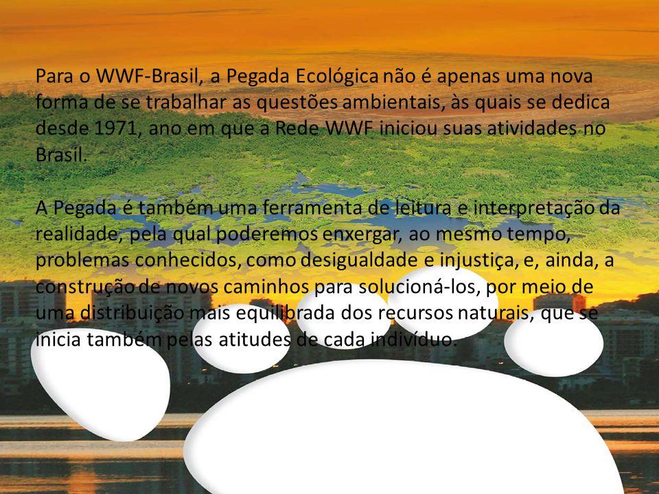 Para o WWF-Brasil, a Pegada Ecológica não é apenas uma nova forma de se trabalhar as questões ambientais, às quais se dedica desde 1971, ano em que a