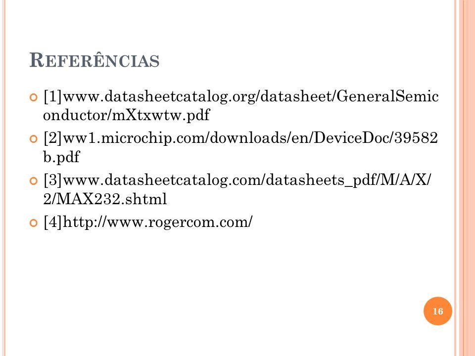 R EFERÊNCIAS [1]www.datasheetcatalog.org/datasheet/GeneralSemic onductor/mXtxwtw.pdf [2]ww1.microchip.com/downloads/en/DeviceDoc/39582 b.pdf [3]www.da