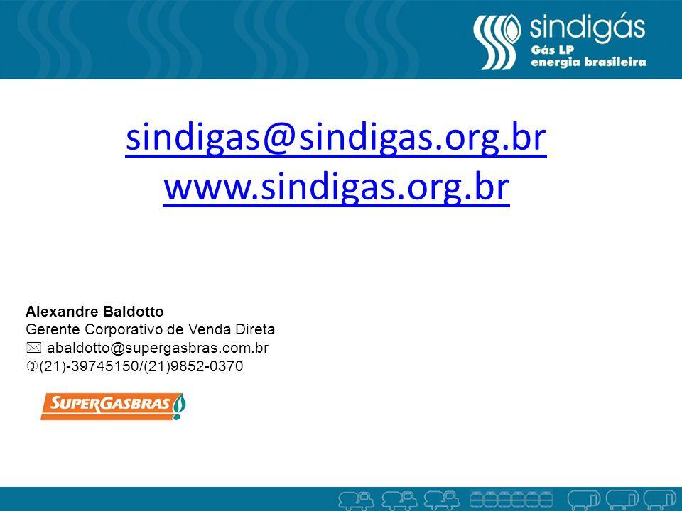 sindigas@sindigas.org.br www.sindigas.org.br Alexandre Baldotto Gerente Corporativo de Venda Direta abaldotto@supergasbras.com.br (21)-39745150/(21)98