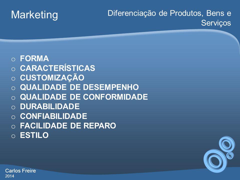 Carlos Freire 2014 Marketing Diferenciação de Produtos, Bens e Serviços o FORMA o CARACTERÍSTICAS o CUSTOMIZAÇÃO o QUALIDADE DE DESEMPENHO o QUALIDADE
