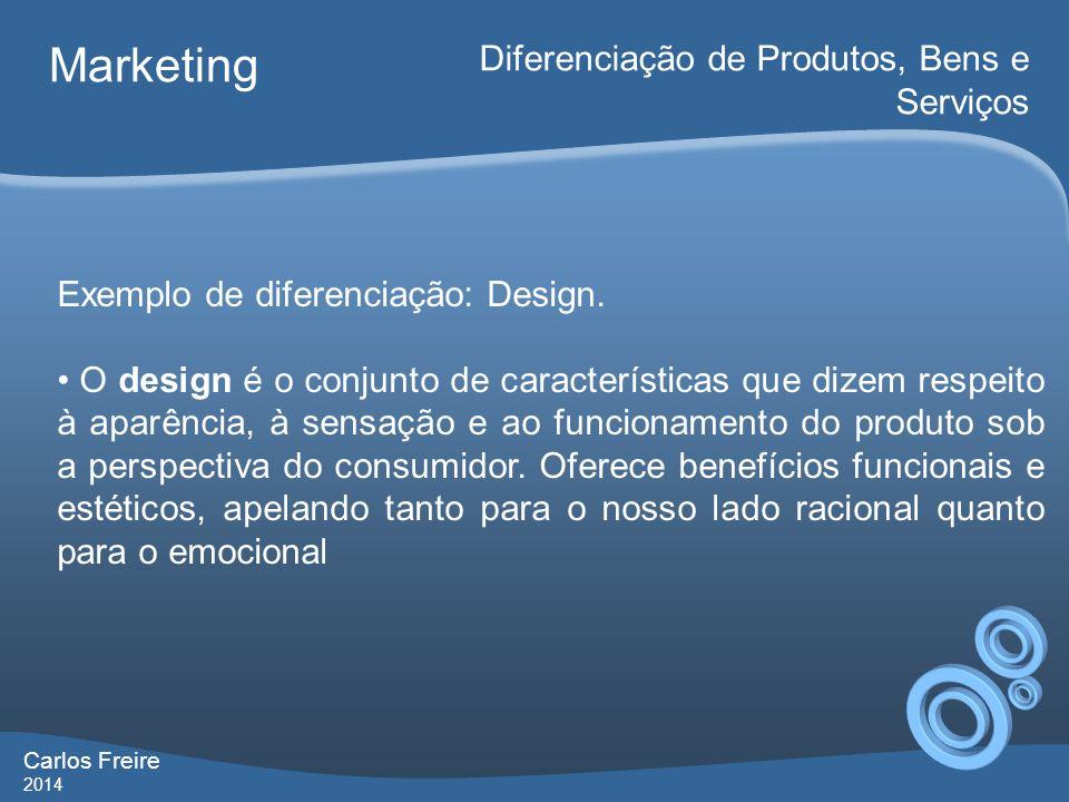 Carlos Freire 2014 Marketing Diferenciação de Produtos, Bens e Serviços Exemplo de diferenciação: Design. O design é o conjunto de características que