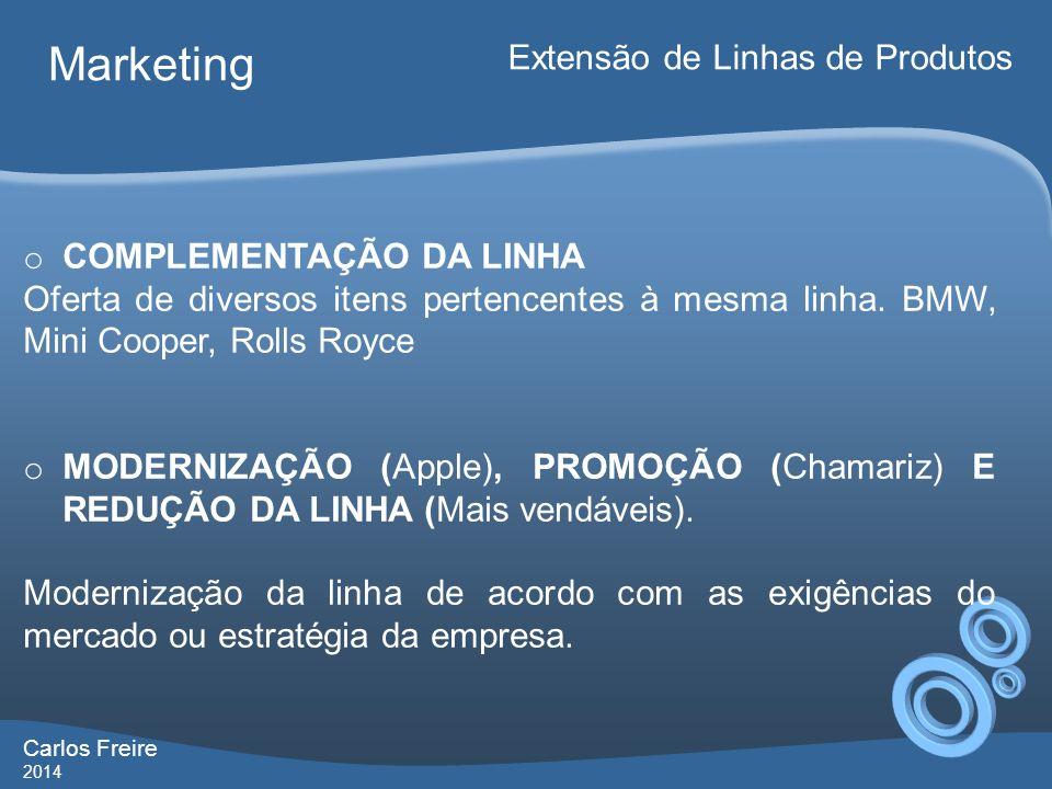 Carlos Freire 2014 Marketing Extensão de Linhas de Produtos o COMPLEMENTAÇÃO DA LINHA Oferta de diversos itens pertencentes à mesma linha. BMW, Mini C