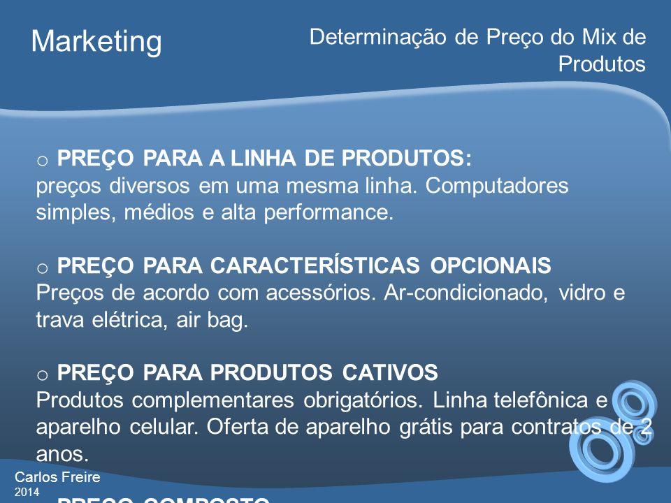 Carlos Freire 2014 Marketing Determinação de Preço do Mix de Produtos o PREÇO PARA A LINHA DE PRODUTOS: preços diversos em uma mesma linha. Computador