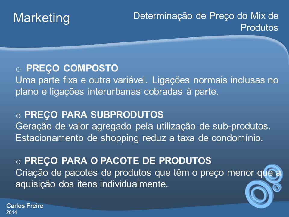Carlos Freire 2014 Marketing Determinação de Preço do Mix de Produtos o PREÇO COMPOSTO Uma parte fixa e outra variável. Ligações normais inclusas no p