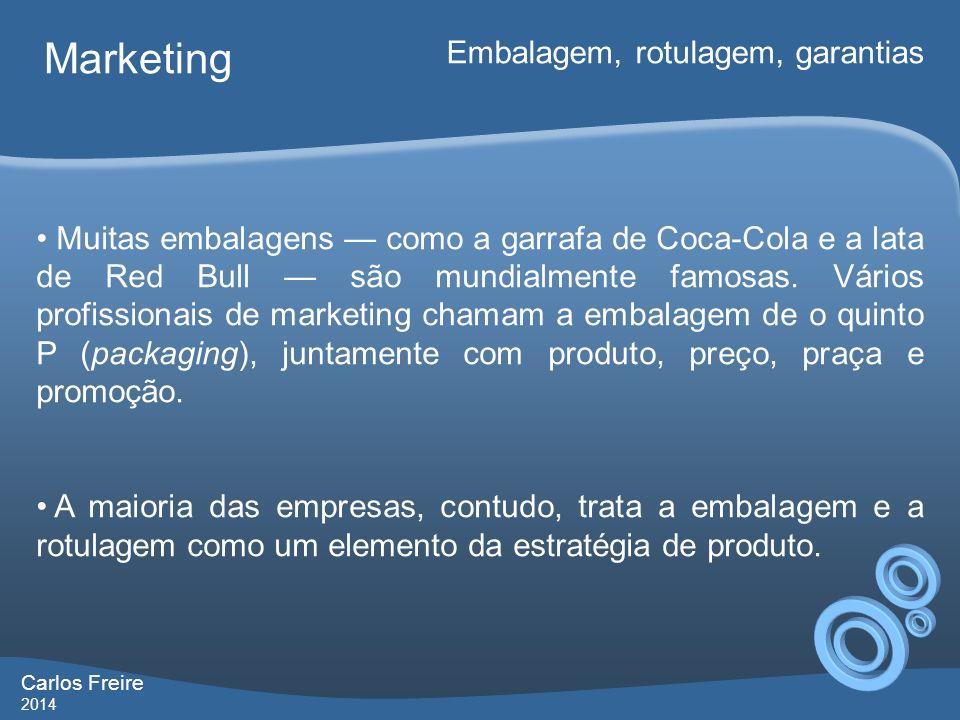 Carlos Freire 2014 Marketing Embalagem, rotulagem, garantias Muitas embalagens como a garrafa de Coca-Cola e a lata de Red Bull são mundialmente famos