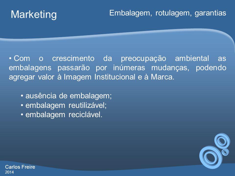 Carlos Freire 2014 Marketing Embalagem, rotulagem, garantias Com o crescimento da preocupação ambiental as embalagens passarão por inúmeras mudanças,
