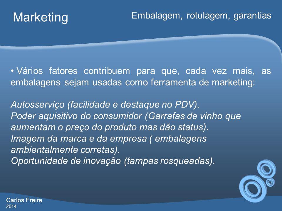 Carlos Freire 2014 Marketing Embalagem, rotulagem, garantias Vários fatores contribuem para que, cada vez mais, as embalagens sejam usadas como ferram