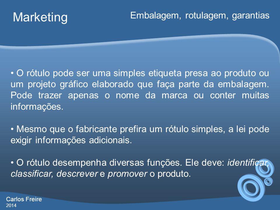 Carlos Freire 2014 Marketing Embalagem, rotulagem, garantias O rótulo pode ser uma simples etiqueta presa ao produto ou um projeto gráfico elaborado q