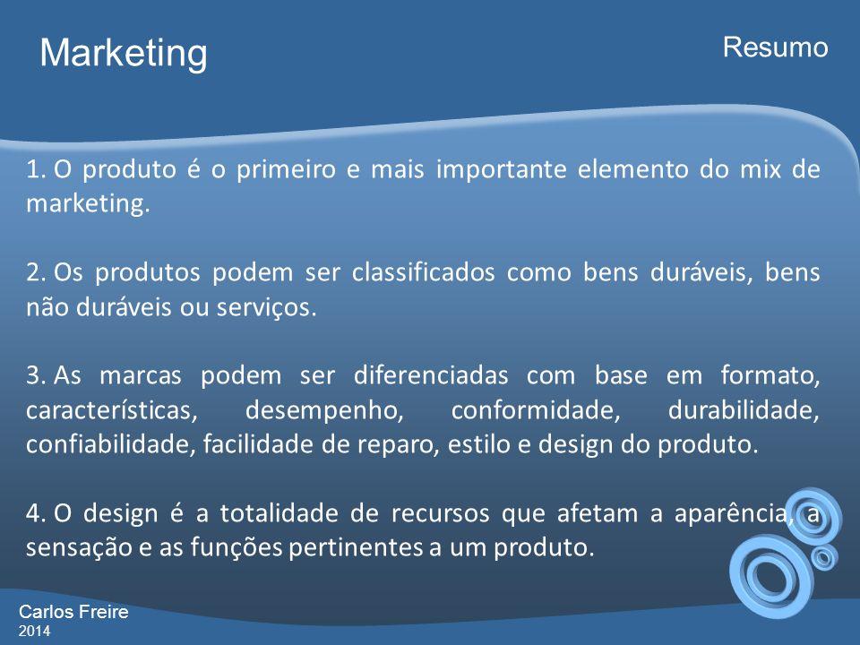 Carlos Freire 2014 Marketing Resumo 1. O produto é o primeiro e mais importante elemento do mix de marketing. 2. Os produtos podem ser classificados c