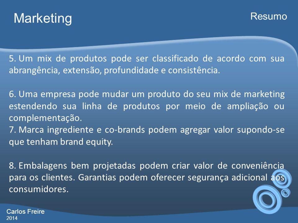 Carlos Freire 2014 Marketing Resumo 5. Um mix de produtos pode ser classificado de acordo com sua abrangência, extensão, profundidade e consistência.