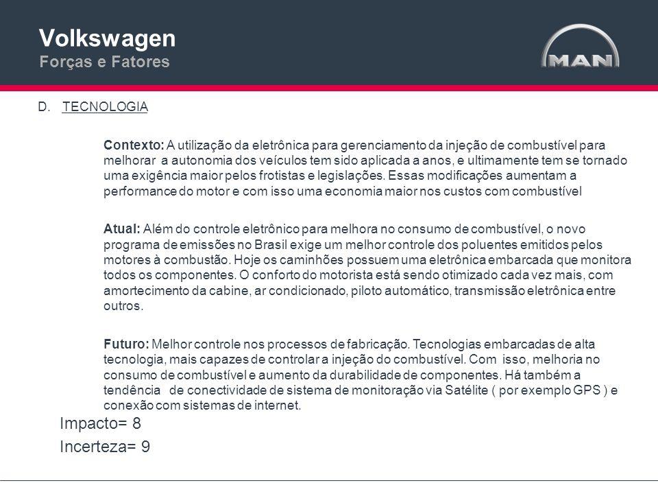 Volkswagen Forças e Fatores D.TECNOLOGIA Contexto: A utilização da eletrônica para gerenciamento da injeção de combustível para melhorar a autonomia d