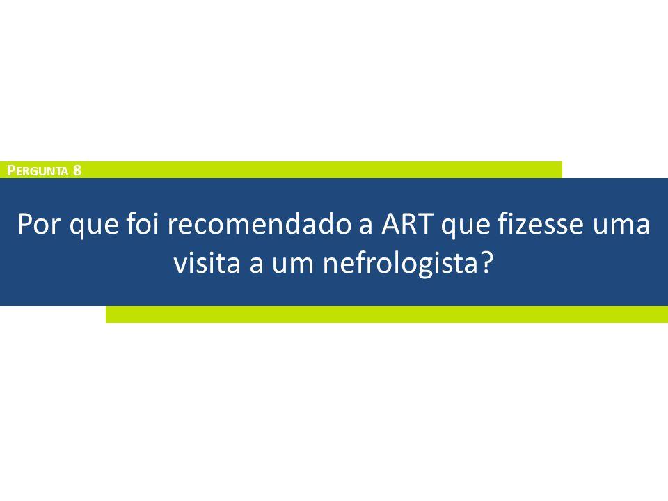 Por que foi recomendado a ART que fizesse uma visita a um nefrologista? P ERGUNTA 8