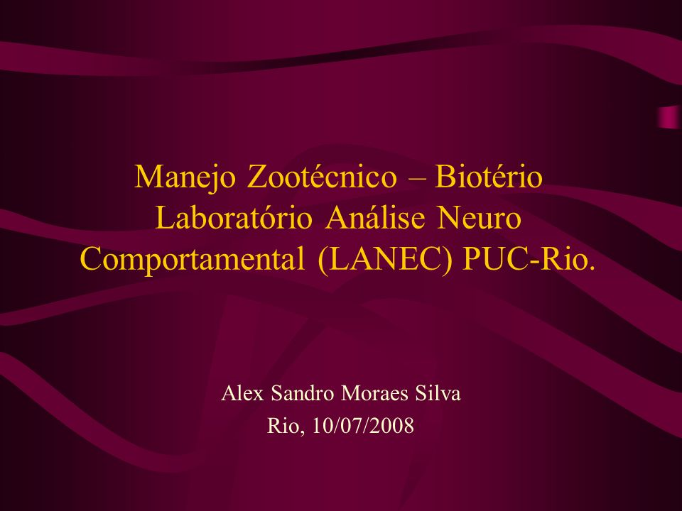 Manejo Zootécnico – Biotério Laboratório Análise Neuro Comportamental (LANEC) PUC-Rio. Alex Sandro Moraes Silva Rio, 10/07/2008