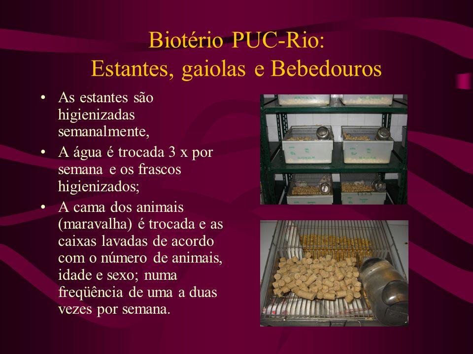 Biotério PUC-Rio: Estantes, gaiolas e Bebedouros As estantes são higienizadas semanalmente, A água é trocada 3 x por semana e os frascos higienizados;
