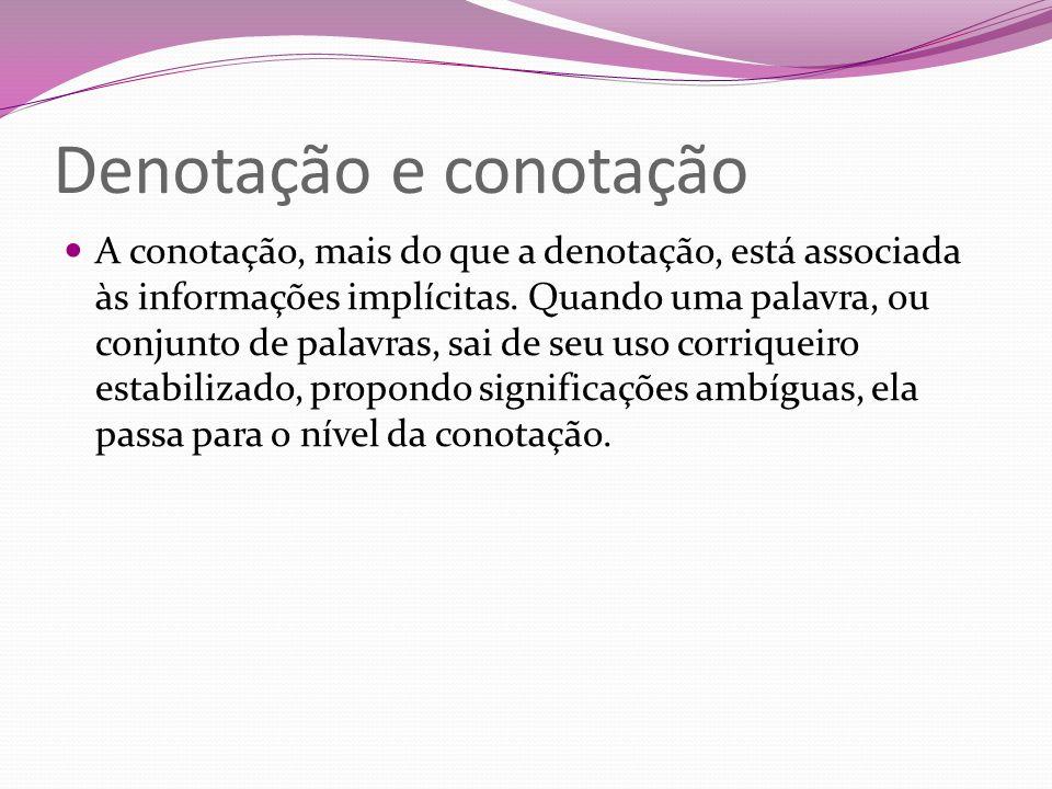 Denotação e conotação A conotação, mais do que a denotação, está associada às informações implícitas. Quando uma palavra, ou conjunto de palavras, sai