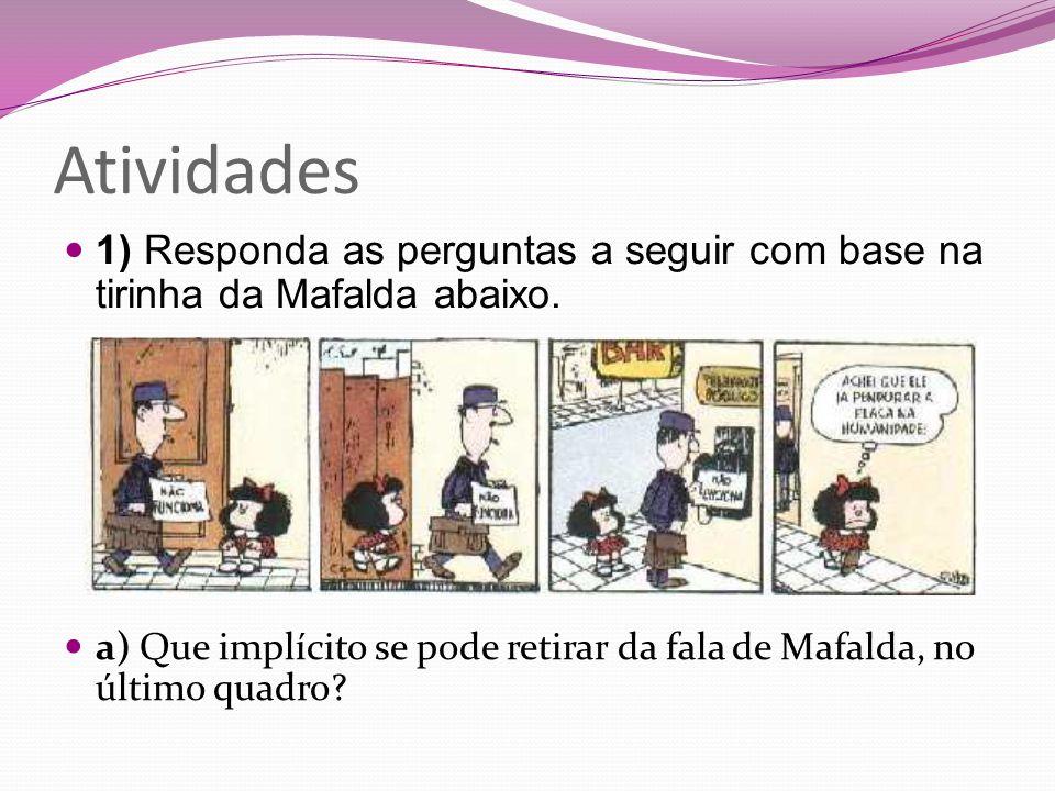 Atividades 1) Responda as perguntas a seguir com base na tirinha da Mafalda abaixo. a) Que implícito se pode retirar da fala de Mafalda, no último qua