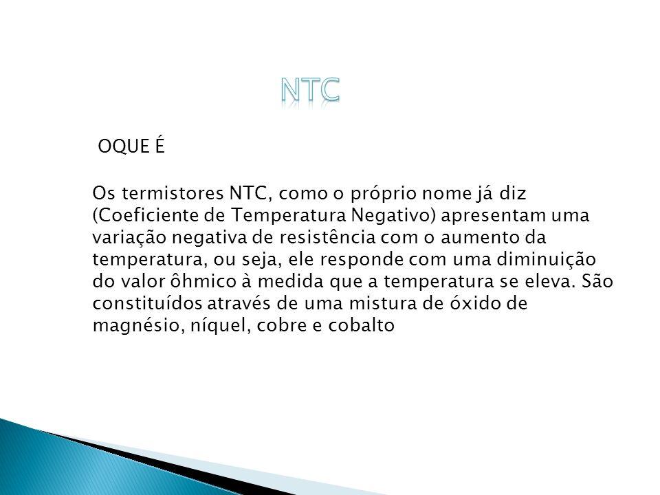 Os termistores NTC, como o próprio nome já diz (Coeficiente de Temperatura Negativo) apresentam uma variação negativa de resistência com o aumento da