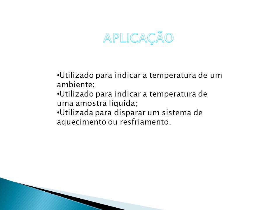 Utilizado para indicar a temperatura de um ambiente; Utilizado para indicar a temperatura de uma amostra líquida; Utilizada para disparar um sistema d