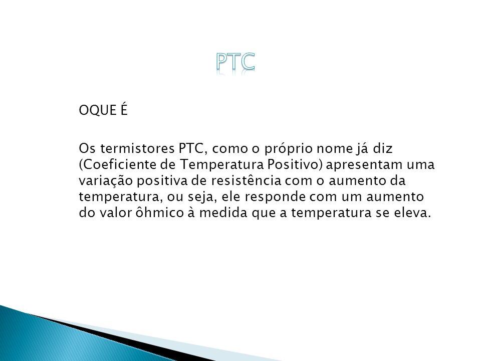 OQUE É Os termistores PTC, como o próprio nome já diz (Coeficiente de Temperatura Positivo) apresentam uma variação positiva de resistência com o aume